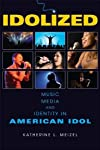 Idolized: Music, Media, and Identity in American Idol (Ethnomusicology Multimedia)
