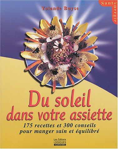 livre du soleil dans votre assiette 175 recettes et 300 conseils pour manger sain et quilibr. Black Bedroom Furniture Sets. Home Design Ideas