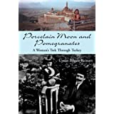 Porcelain Moon and Pomegranates: A Woman's Trek Through Turkeyby �st�n Bilgen-Reinart