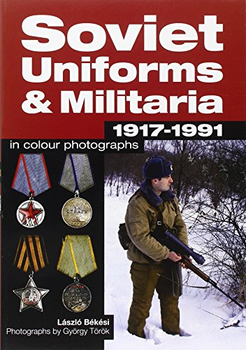 Soviet Uniforms & Militaria 1917 - 1991 in Colour Photographs