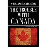 The Trouble with Canada: A Citizen Speaks Outby William D. Gairdner