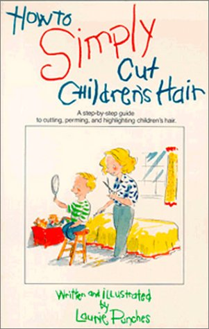 How to Simply Cut Children's Hair: Step by Step Guide to Cutting, Perming and Highlighting Children's Hair (How to Simply...Series)