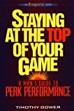 img - for Staying at Top of Your Game: A Man's Guide to Peak Performance book / textbook / text book