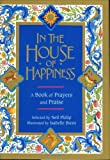 In the House of Happiness: A Book of Prayer and Praise