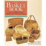 The Basket Book: Over 30 Magnificent Baskets to Make and Enjoy ~ Lyn Siler