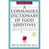 A Consumer's Dictionary of Food Additives: Descriptions in Plain English of More Than 12,000 Ingredients Both Harmful and Desirable Found in Foods ~ Ruth Winter
