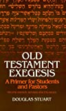 Old Testament Exegesis: A Primer for Students and Pastors (0664245595) by Douglas K. Stuart
