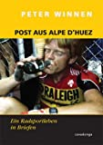 Post aus Alpe d'Huez. Eine Radsportkarriere in Briefen