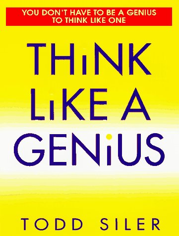 Think Like a Genius, Todd Siler