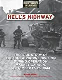 John Antal Hell's Highway: The True Story of the 101st Airborne During Operation Market Garden, Sept 17-25, 1944 (Brothers in Arms)