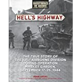 "Hell's Highway: The True Story of the 101st Airborne Division During Operation Market Garden, September 17-25, 1944: The True Story of the 101st ... Garden, Sept 17-25, 1944 (Brothers in Arms)von ""John Antal"""