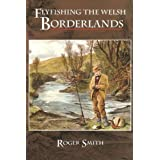 FLYFISHING THE WELSH BORDERLANDS: A REVIEW OF FLYFISHING AND FLIES FOR WILD TROUT AND GRAYLING...by Smith (Roger).