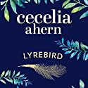Lyrebird Audiobook by Cecelia Ahern Narrated by Aoife McMahon