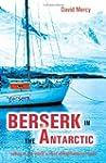Berserk in the Antarctic - Sailing to...