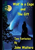 img - for Wolf in a Cage and The Gift: Two Fantasies book / textbook / text book