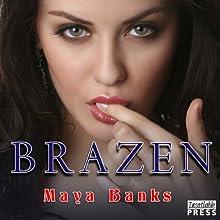 Brazen: Brazen, Book 1 Audiobook by Maya Banks Narrated by Rebecca Estrella