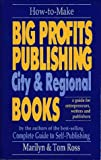 img - for How to Make Big Profits Publishing City & Regional Books: A Guide for Entrepreneurs, Writers, and Publishers book / textbook / text book