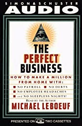 Perfect Business: How To Make A Million From Home With No Payroll No Debts No: How To Make A Million From Home With No Payroll No Employee Headaches No Debt