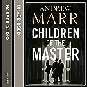 Children of the Master Hörbuch von Andrew Marr Gesprochen von: Steven Crossley