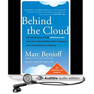 Behind the Cloud: The Untold Story of How Salesforce.com Went from Idea to Billion-Dollar Company and Revolutionized an Industry (Unabridged)