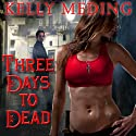 Three Days to Dead: Dreg City Series, Book 1 Audiobook by Kelly Meding Narrated by Xe Sands