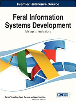 Feral Information Systems Development: Managerial Implications (Advances In Business Information Systems And Analytics (Abisa))