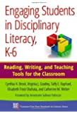Engaging Students in Disciplinary Literacy, K-6: Reading, Writing, and Teaching Tools for the Classroom (Common Core State Standards for Literacy Series)
