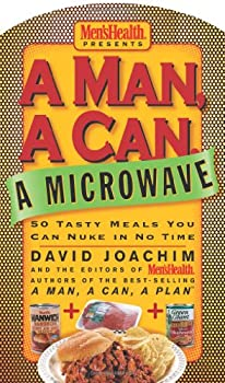 A Man, a Can, a Microwave: 50 Tasty Meals You Can Nuke in No Time (Man, a Can... Series) from Rodale Books
