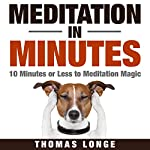 Meditation in Minutes: 10 Minutes or Less to Meditation Magic | Thomas Longe
