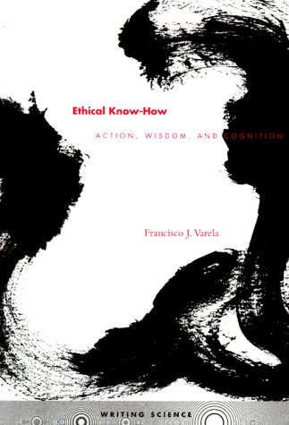Ethical Know-How: Action, Wisdom, and Cognition (Writing...