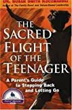 img - for The Sacred Flight of the Teenager: A Parent's Guide to Stepping Back and Letting Go book / textbook / text book