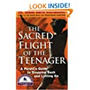 The Sacred Flight of the Teenager: A Parent's Guide to Stepping Back and Letting Go
