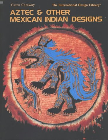Aztec & Other Mexican Indian Designs (International Design Library), Caren Caraway
