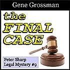 The Final Case: Peter Sharp Legal Mysteries, Book 9 Hörbuch von Gene Grossman Gesprochen von: Gene Grossman