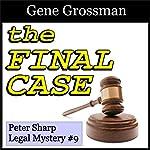 The Final Case: Peter Sharp Legal Mysteries, Book 9 | Gene Grossman