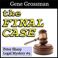 The Final Case: Peter Sharp Legal Mysteries, Book 9 Audiobook by Gene Grossman Narrated by Gene Grossman