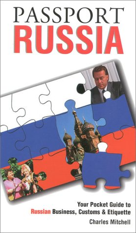 Passport Russia: Your Pocket Guide to Russian Business, Customs & Etiquette (Passport to the World)