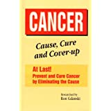CANCER : Cause, Cure and Cover-up