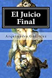El Juicio Final: Trilogía Policial Finalista De Premio Internacional De Novela Negra: Volume 3 (La Venganza De El Caballero Templario)