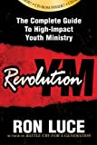 Revolution YM: The Complete Guide to High-Impact Youth Ministry (Book & CD-ROM) (0781443024) by Luce, Ron