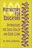 100 Motivators for Educators: Affirmations for Good Health and Good Living