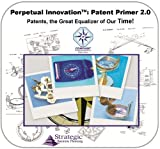 img - for Patent Primer 2.0, Patents, the Great Equalizer of our Time! An Overview of Intellectual Property with Patenting Cost Estimates for Inventors and Entrepreneurs (Perpetual Innovation) book / textbook / text book