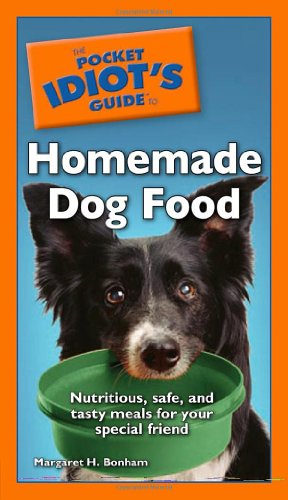 The Pocket Idiot's Guide to Homemade Dog Food