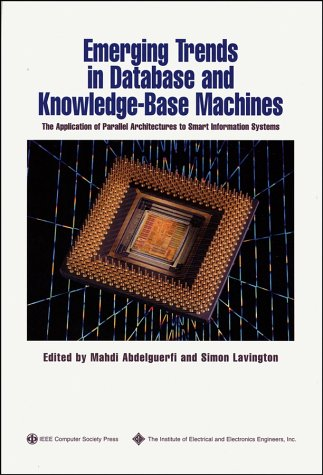 Emerging Trends in Database and Knowledge Based Machines: The Application of Parallel Architectures to Smart Information Systems