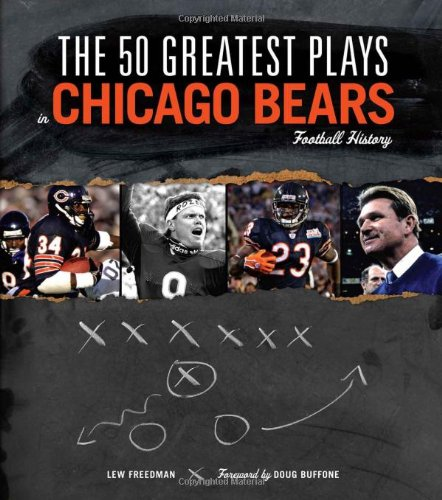 The 50 Greatest Plays In Chicago Bears Football History (50 Greatest Plays The 50 Greatest Plays)