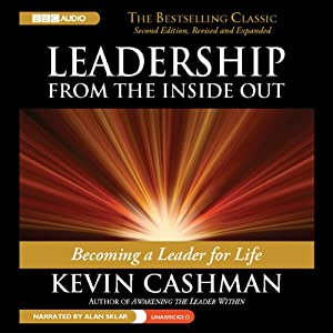 Leadership from the Inside Out: Becoming a Leader for Life, 2nd edition, Revised and Expanded | [Kevin Cashman]