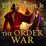The Order War: The Saga of Recluce Series, Book 4 (       UNABRIDGED) by L. E. Modesitt Narrated by Kirby Heyborne