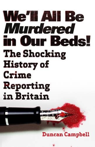 well-all-be-murdered-in-our-beds-the-shocking-history-of-crime-reporting-in-britain