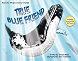 True Blue Friend:  Webs to Whales Nature Tales(Book & CD)