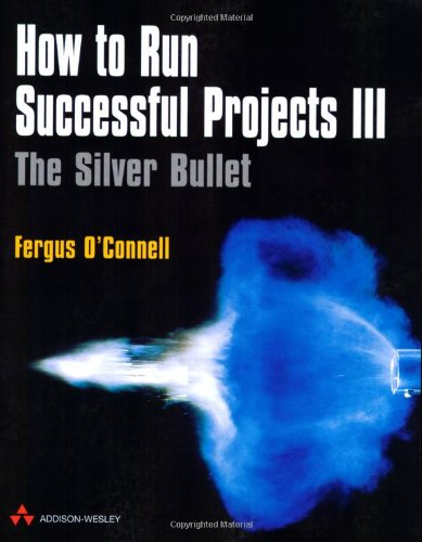 How To Run Successful Projects III: The Silver Bullet